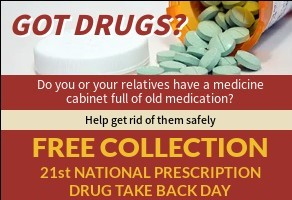 Image of a pill bottle with pills spilling out and the text: Do you or your relatives have a medicine cabinet full of old medications? Help get rid of them safely! Free Collection 21st National Prescription Drug Take Back Day